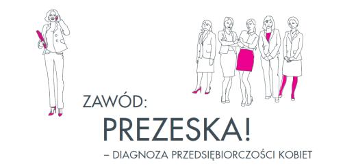 Zawód: prezeska! – diagnoza przedsiębiorczości kobiet